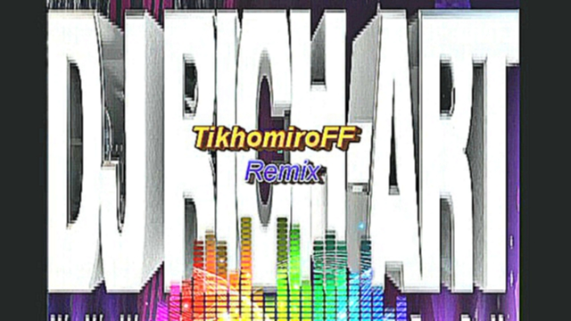 DJ Rich Art -You Got Me Rocking (TikhomiroFF Remix)