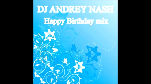 DJ ANDREY NASH - Happy Birthday mix Track 11 [ 2013 ]