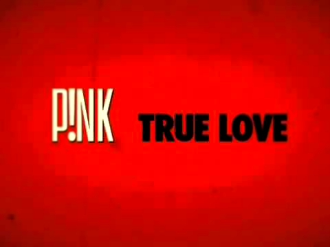 True Love - Pink ft. Lily Rose Cooper