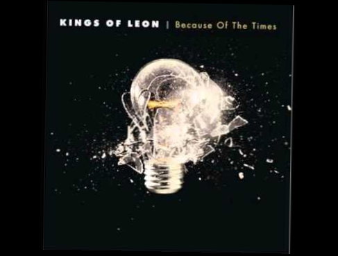 7- True Love Way - Kings of Leon ( Because of the times ).wmv