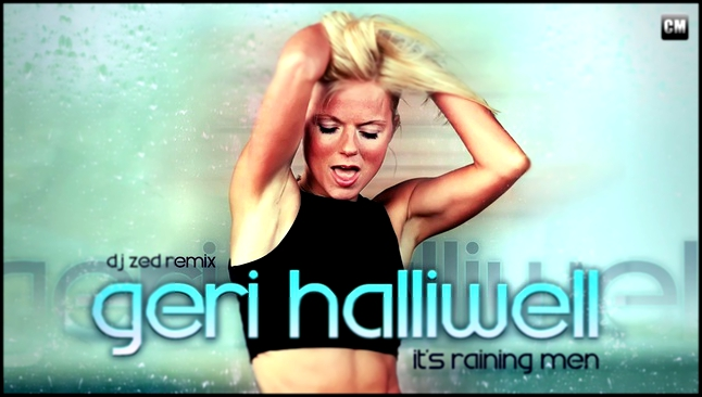 Geri Halliwell - It's Raining Men (DJ Zed Remix) [Clubma...